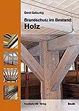 Brandschutz im Bestand: Holz. - Gerd Geburtig