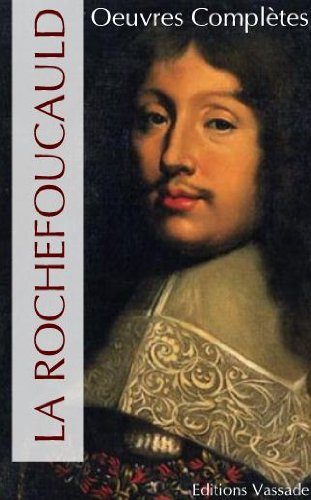 Oeuvres complètes de La Rochefoucauld (Mémoires, Maximes...) (French Edition)