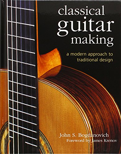 Classical Guitar Making: A Modern Approach to Trad..