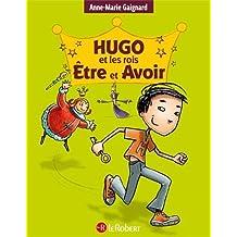 Hugo et les rois ??tre et Avoir - La m??thode int??grale pour ne plus faire de fautes (??dition int??grale) (French Edition) by Anne-Marie Gaignard (2013-08-14)