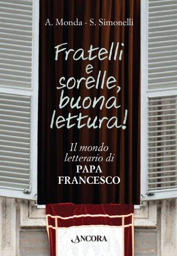 Fratelli e sorelle, buona lettura! Il mondo letterario di Papa Francesco di Monda Andrea