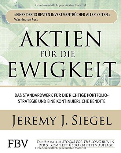 Aktien für die Ewigkeit: Das Standardwerk für die richtige Portfoliostrategie und eine...