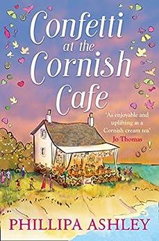 Confetti at the Cornish Café: The perfect summer romance for 2018  (The Cornish Café Series, Book 3) by [Ashley, Phillipa]