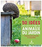 50 idées pour nourrir et loger les animaux du jardin...