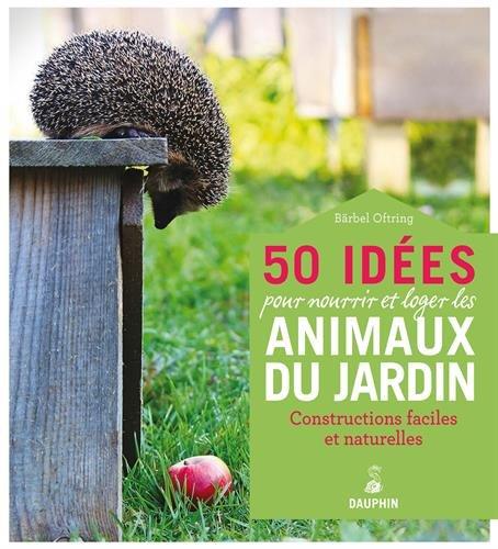 50 ides pour nourrir et loger les animaux du jardin