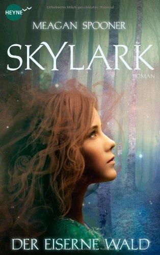 Buchseite und Rezensionen zu 'Skylark - Der eiserne Wald: Roman' von Meagan Spooner