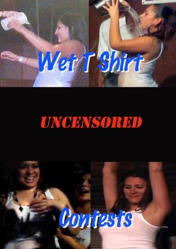 Wet T Shirt Contests Uncensored (Wet T-shirts Contests)