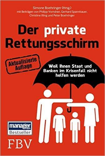 Der private Rettungsschirm: Weil Ihnen Staat und Banken im Krisenfall nicht helfen werden ( 9. Mai 2012 )