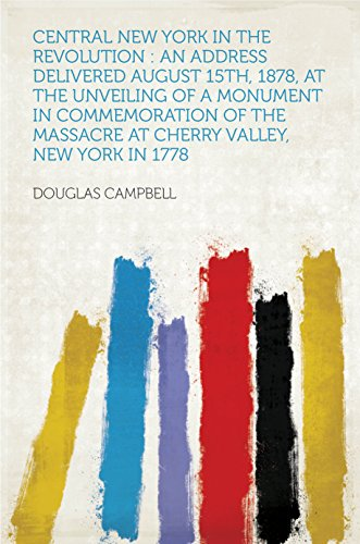 Central New York in the Revolution : an Address Delivered August 15th, 1878, at the Unveiling of a Monument in Commemoration of the Massacre at Cherry Valley, New York in 1778 (English Edition)