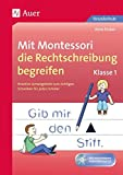 Mit Montessori die Rechtschreibung begreifen Kl. 1: Kreative Lernangebote zum richtigen Schreiben für jeden Schüler (1. Klasse) (Deutsch mit Montessori)
