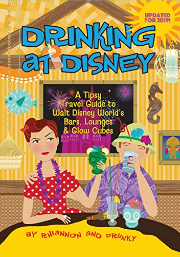 Drinking at Disney: A Tipsy Travel Guide to Walt Disney World's Bars, Lounges & Glow Cubes (English Edition) -