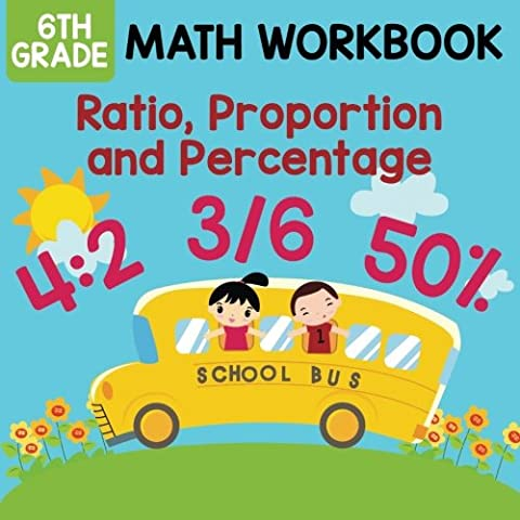 6th Grade Math Workbook: Ratio, Proportion and Percentage