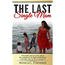 The Last Single Mom: A heartfelt and true story about the complexity of single motherhood and what you can do to conquer it (English Edition)