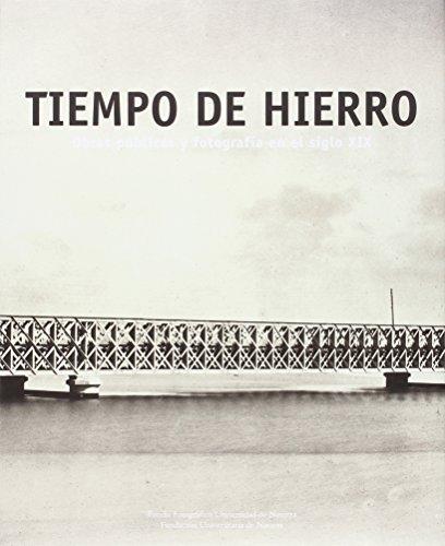 Tiempos de hierro: obras públicas y fotografía en el siglo XIX por Varios autores