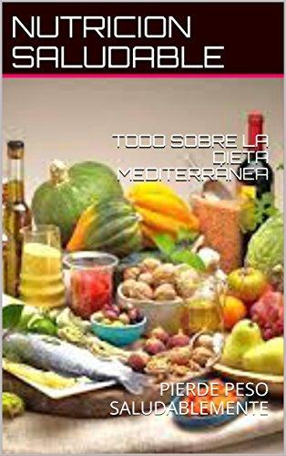 Descargar Libro TODO SOBRE LA DIETA MEDITERRÁNEA : PIERDE PESO SALUDABLEMENTE de NUTRICION  SALUDABLE