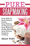 Pure Soapmaking Soap Making, Soap Making Books, Soap Making for Beginners, Soap Making Guide,Making, Soap Making Supplies, Crafting)