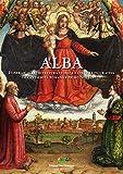 Alba. Itinerari d'architettura storica e cultura figurativa tra antichità romana e primo Novecento