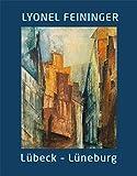 Lyonel Feininger. Lübeck Lüneburg - Alexander Bastek