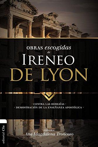 Obras Escogidas de Ireneo de Lyon: Contra Las Herejias. Demostracion de la Ensenanza Apostolica (Coleccion Patristica)