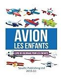 Avion les enfants: Livre de coloriage pour les enfants (French Edition) by Spudtc Publishing Ltd (2015-05-22)