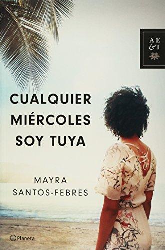 Cualquier Miercoles Soy Tuya por Mayra Santos-Febres