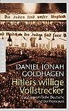 Hitlers willige Vollstrecker: Ganz gewöhnliche Deutsche und der Holocaust