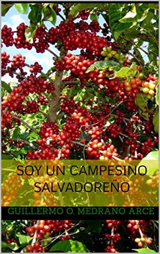 Soy un Campesino Salvadoreño por Guillermo Orlando  Medrano Arce