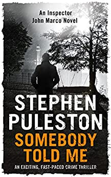 Somebody Told Me: An exciting,fast-paced crime thriller (Detective Inspector Marco Book 3) by [Puleston, Stephen]