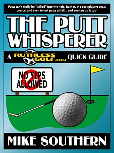 The Putt Whisperer: A RuthlessGolf.com Quick Guide (English Edition) (Golf Belly Putter)