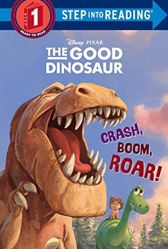 Crash, Boom, Roar! (Disney/Pixar the Good Dinosaur) (The Good Dinosaur: Step Into Reading, Step 1)