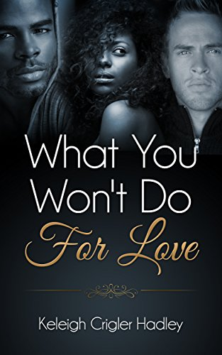 What you wont do for love ebook keleigh crigler hadley amazon what you wont do for love by hadley keleigh crigler fandeluxe Document