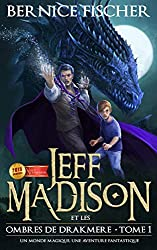 Jeff Madison et les ombres de Drakmere: Un monde magique, une aventure fantastique (Tome 1) (French Edition)