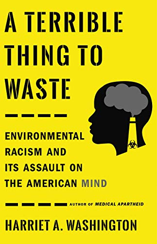 A Terrible Thing to Waste: Environmental Racism and Its Assault on the American Mind (Little Brown Us) (English Edition)