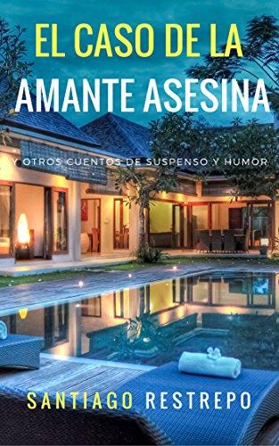 El caso de la amante asesina y otros cuentos de suspenso y humor por Santiago Restrepo