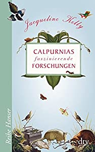 Kelly, Jacqueline: Calpurnias faszinierende Forschungen