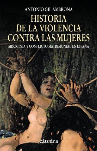 Historia de la violencia contra las mujeres: Misoginia y conflicto matrimonial en España (Historia. Serie Menor) por Antonio Gil Ambrona