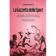 Le prime pagine de La Gazzetta dello Sport. Le emozioni, i protagonisti, le sfide dalla nascita alla XXX Olimpiade