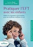 Pratiquer l'EFT avec les enfants - Libérer les émotions et les tensions pour une meilleure confiance en soi