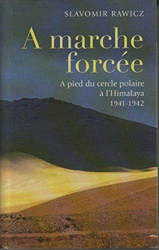 À marche forcée : à pied, du Cercle polaire à l'Himalaya, 1941-1942