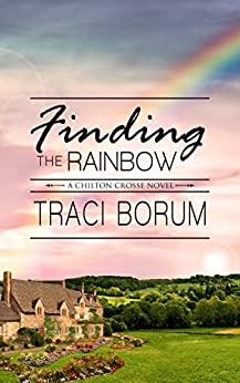 Finding the Rainbow (Chilton Crosse Book 2) by [Borum, Traci]