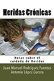 Heridas Cronicas (Notas sobre el cuidado de Heridas nº 5)