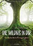 Die Wildnis in dir: Entdecke deine Einzigartigkeit - Tala Mohajeri