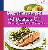 Gut essen rund um die Adipositas-OP: 130 Rezepte bei Magen-Bypass, Schlauchmagen & Co.