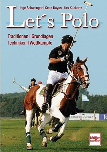 Let's Polo: Traditionen . Grundlagen . Techniken . Wettkämpfe -
