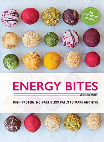 Energy Bites: 30 Low-Sugar, High Protein Bliss Balls to Make and Give -