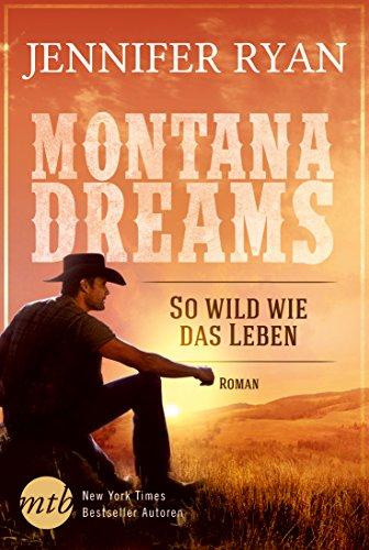 Montana Dreams - So wild wie das Leben: Cowboy Romance (Abendessen Familien Themen Für)