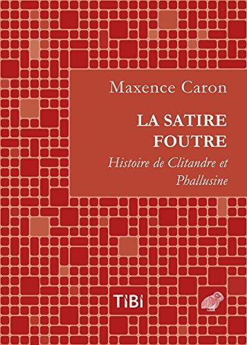 La Satire foutre: Histoire de Clitandre et Phallusine (Tibi t. 2) par Maxence Caron