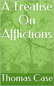 A Treatise On Afflictions (English Edition) di [Case, Thomas]