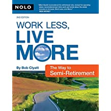 Work Less, Live More: The Way to Semi-Retirement (Work Less, Live More: The New Way to Retire Early)