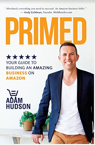 PRIMED: YOUR GUIDE TO BUILDING AN AMAZING BUSINESS ON AMAZON por Adam Hudson